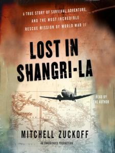 Lost in Shangri-La, By Mitchell Zuckoff