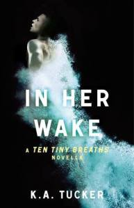In Her Wake, by K.A Tucker
