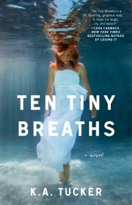 Ten Tiny Breaths, By K.A Tucker