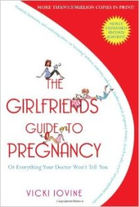 The Girlfriends Guide to Pregnancy, by Vicki Iovine