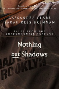 Nothing but Shadows, by Cassandra Clare and Sarah Rees Brennan