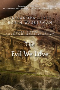 The Evil We Love, by Cassandra Clare and Robin Wasserman