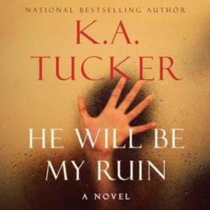 He Will Be My Ruin, By K.A. Tucker