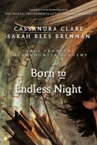 Born to Endless Night, by Cassandra Clare and Sarah Rees Brennan