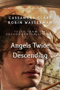 Angels Twice Descending, By Cassandra Clare and Robin Wasserman