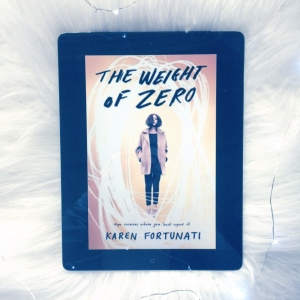 The Weight of Zero, By Karen Fortunati. Bookstgram Photography by Kelly Toye (@write.eat.read.repeat)